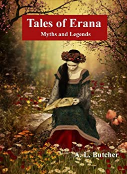 Tales of Erana: Myths and Legends by [Butcher, Alexandra]