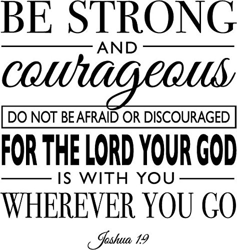 Newclew Be strong and courageous do not be afraid or discourged for the lord your God is with you wherever you go -Joshua 1:9 Wall art sayings Sticker Décor Decal prayer church Jesus pray (Art Courageous)