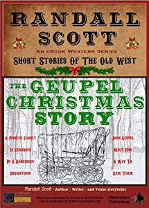 The Geupel Christmas Story (Short Stories Of The Old West - by Randall Scott Book 1)