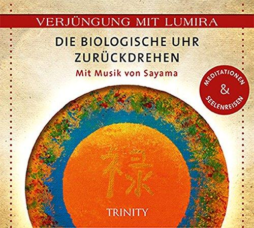 Verjüngung mit Lumira. Die biologische Uhr zurückdrehen: Mit Musik von Sayama Meditationen & Seelenreisen