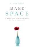 Make Space: A Minimalist's Guide to the Good and the Extraordinary