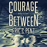 Courage Between | Eric Penz