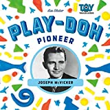 Play-doh Pioneer: Joseph Mcvicker (Toy Trailblazers)
