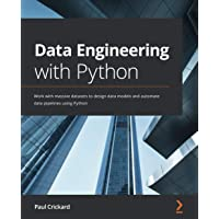 Data Engineering with Python: Work with massive datasets to design data models and automate data pipelines using Python