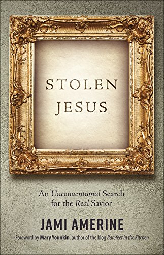 Stolen Jesus: An Unconventional Search for the Real Savior (The First Bank Of The United States Was)