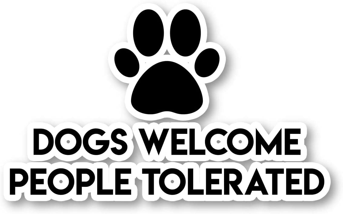 Dogs Welcome People Tolerated Sticker Funny Quotes Stickers - Laptop Stickers - 2.5