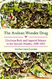 "Matthew James Crawford, ""The Andean Wonder Drug: Cinchona Bark and Imperial Science in the Spanish Atlantic, 1630-1800"" (U. Pittsburgh Press, 2016)"