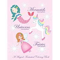 Unicorns Coloring Book Mermaids Coloring Book and Fairies Coloring Book a Magical Fantastical Coloring Book: Coloring Book for Girls and Boys with Mermaids Unicorns and Fairies