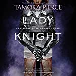 Lady Knight: Book 4 of the Protector of the Small Quartet | Tamora Pierce