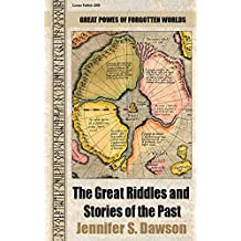 The Great Riddles and Stories of the Past: Great powers of forgotten worlds