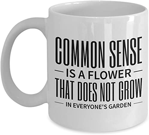 Common Sense Is A Flower That Does Not Grow In Everyone S Garden Funny Mug Awesome Coffee Mug Gift For Gardener Kitchen Dining