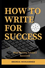 How to Write for Success: Best Writing Advice I received Paperback