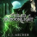 Veiled in Moonlight: The Ministry of Curiosities, Book 8 Audiobook by C.J. Archer Narrated by Shiromi Arserio