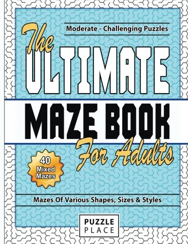 The Ultimate Maze Book For Adults: Moderate To Challenging Maze Puzzles (Maze Books For Adults) (Volume 1)