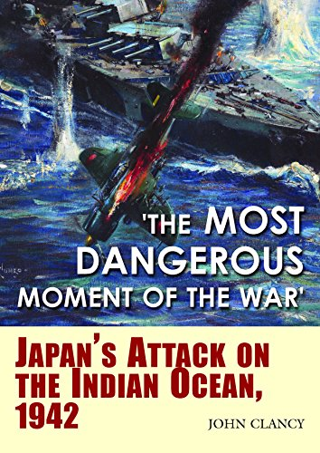 """""""The Most Dangerous Moment of the War"""": Japan's Attack on the Indian Ocean, (Us Aircraft Carrier Fleet)"""