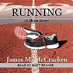 Running (A Short Story) | James M. McCracken