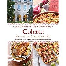 CARNETS DE CUISINE DE COLETTE (LES) : 80 RECETTES D'UNE GOURMANDE