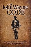 The John Wayne Code: Wit, Wisdom and Timeless Advice