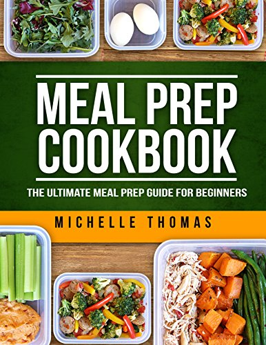 Meal Prep Cookbook: The Ultimate Meal Prep Guide for Beginners. Over 100 Quick, Wholesome and Delicious Recipes for Weight Loss and Clean Eating (Plan ahead, batch cooking recipes) (One Step Ahead Chart)