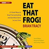 Eat That Frog!, Second Edition Lib/E: Twenty-One Great Ways to Stop Procrastinating and Get More Done in Less Time