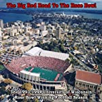 The Big Red Road to the Rose Bowl: The 1993-94 University of Wisconsin Rose Bowl Winning Football Season | Brian Manthey