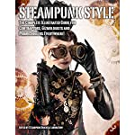 Steampunk Style: The Complete Illustrated guide for Contraptors, Gizmologists, and Primocogglers Everywhere! 5