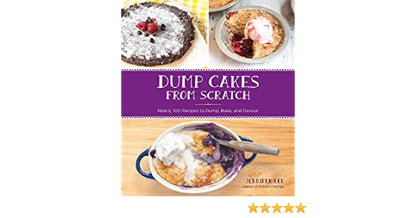 Dump Cakes From Scratch Nearly 100 Recipes To Dump Bake And Devour Kindle Edition By Jennifer Lee Cookbooks Food Wine Kindle Ebooks At Amazon Com