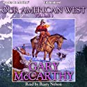 Our American West, Vol. 3 Audiobook by Gary McCarthy Narrated by Rusty Nelson