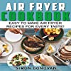 Air Fryer Cookbook: Easy to Make Air Fryer Recipes for Every Taste!
