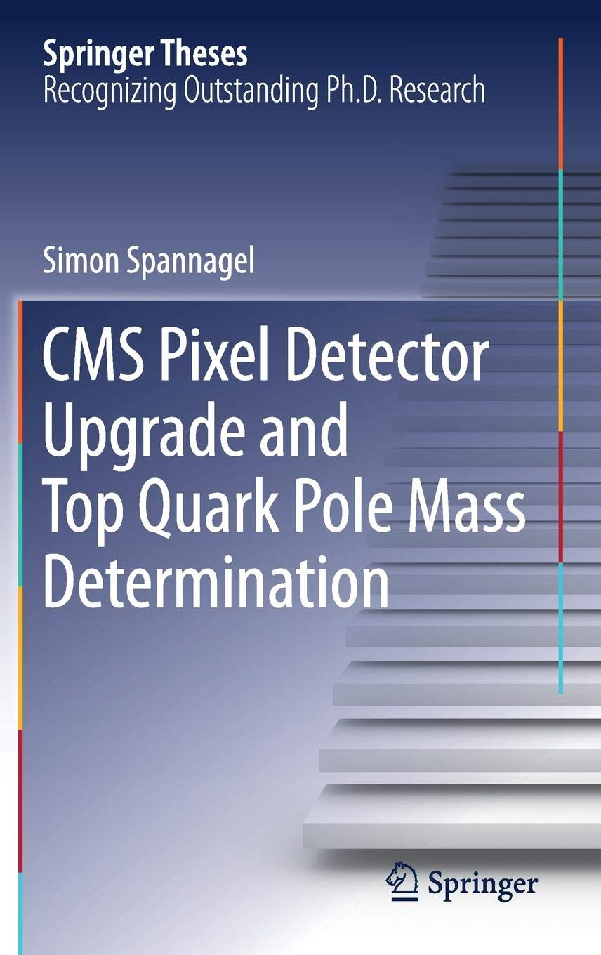 CMS Pixel Detector Upgrade and Top Quark Pole Mass Determination Springer Theses: Amazon.es: Simon Spannagel: Libros en idiomas extranjeros