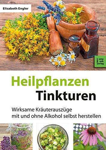 Heilpflanzen-Tinkturen: Über 80 wirksame Kräuterauszüge mit und ohne Alkohol (CompBook Health Edition)