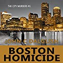 Boston Homicide: A Clean Suspense Mystery: The City Murders, Book 1 Audiobook by John C. Dalglish Narrated by Rich McVicar