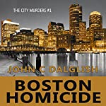 Boston Homicide: A Clean Suspense Mystery: The City Murders, Book 1 | John C. Dalglish