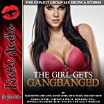 The Girl Gets Gangbanged: Five Explicit Group Sex Erotica Stories | Ellie North,Lora Lane,Kaylee Jones,Sofia Miller,Riley Davis