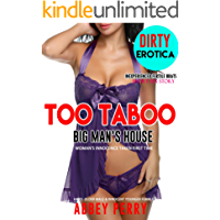 TOO TABOO BIG MAN'S HOUSE WOMAN'S INNOCENCE TAKEN Explicit Sex Story: Hard Older Man Tight Younger Woman (Inexperienced Fertile Brats Book 5)