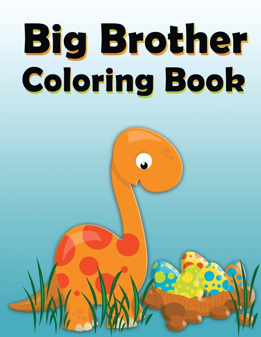 - Big Brother Coloring Book: Dinosaur New Baby Color And Sketch Book