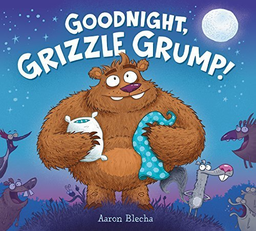 Goodnight, Grizzle Grump! by Aaron Blecha (2015-10-20)