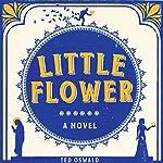 Little Flower: A Novel | Ted Oswald
