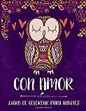 Con Amor: Libro De Colorear Para Adultos: Un regalo original antiestrés para colorear dirigido a hombres, mujeres, adolescentes y personas mayores que ... a la relajación y el alivio del estrés)