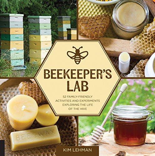 Beekeeper's Lab: 52 Family-Friendly Activities and Experiments Exploring the Life of the Hive cover