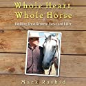 Whole Heart, Whole Horse: Building Trust Between Horse and Rider Audiobook by Mark Rashid Narrated by Mike Chamberlain