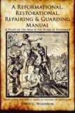 img - for A Reformational, Restorational, Repairing & Guarding Manual: A Study of the Man & the Work of Nehemiah - Rebuilding the Walls, Gates & Culture of Jerusalem book / textbook / text book