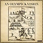 An Olympick Vision (Radio 3 Sunday Feature) | Ed Smith