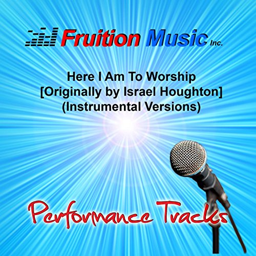 Here I Am to Worship (High Key) [Originally Performed by Israel Houghton] [Instrumental Version]