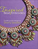 img - for Inspired Bead Embroidery: New jewelry designs by Sherry Serafini book / textbook / text book