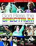 God Bless the Spectrum: America's Showplace in Philadelphia, 1967-2009