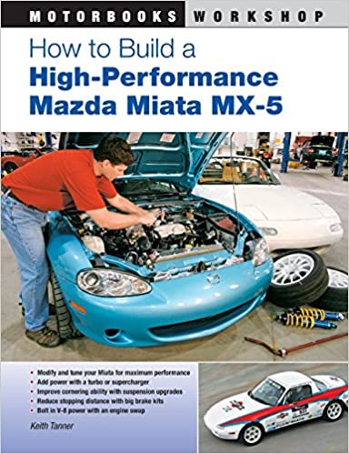 Téléchargez des ebooks italiens gratuitement How to Build a High-Performance Mazda Miata MX-5 (Motorbooks Workshop) by Keith Tanner 0760337055 PDF