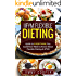 IIFYM Flexible Dieting: Ultimate Guide to EVERYTHING You Could Ever Need to Know About Flexible Dieting & IIFYM