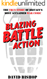 Blazing Battle Action: The True Story of Britain's Most Acclaimed War Comic