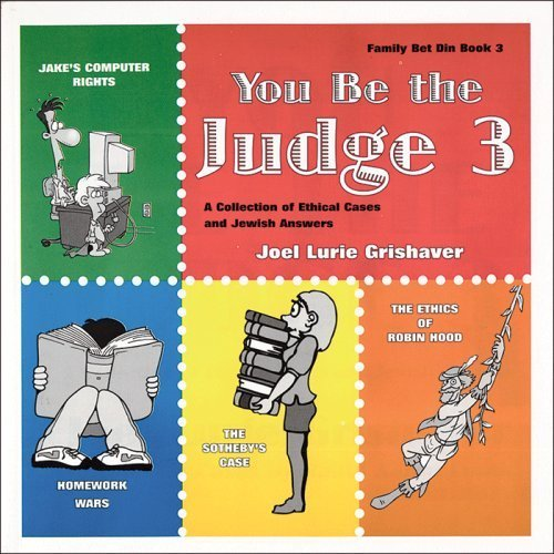 Read Online You Be the Judge: A Collection of Ethical Cases and Jewish Answers, Book III by Joel Lurie Grishaver (2000-01-01) PDF